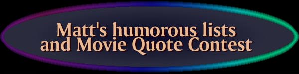Matt's humorous lists and movie quote contest